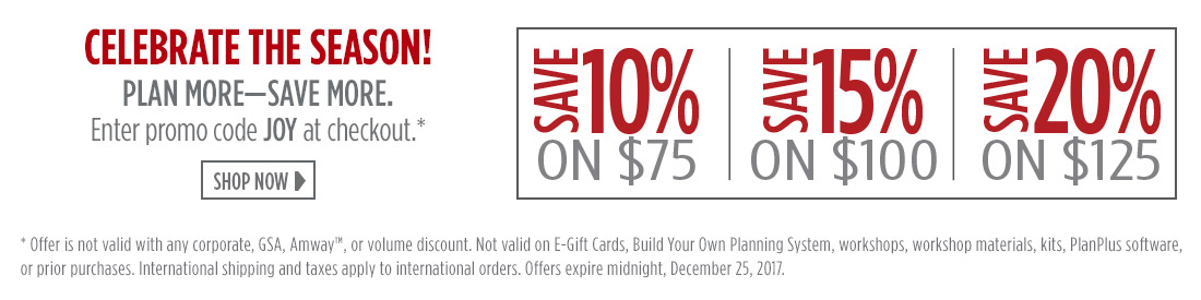Celebrate The Season! - Plan More—Save More. Enter promo code JOY at checkout.* - SAVE 10% on $75 - SAVE 15% on $100 - SAVE 20% on $120 - Shop Now